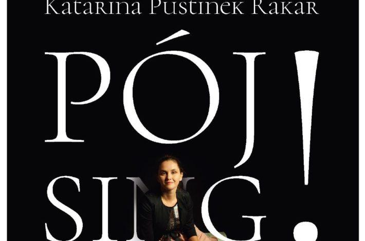 Katarina Pustinek Rakar: PÓJ! SING!